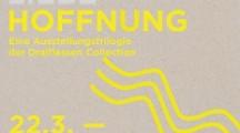 "Pressemeldung Hoffnung – Dritter Teil der Ausstellungstrilogie ""Glaube, Liebe, Hoffnung"""